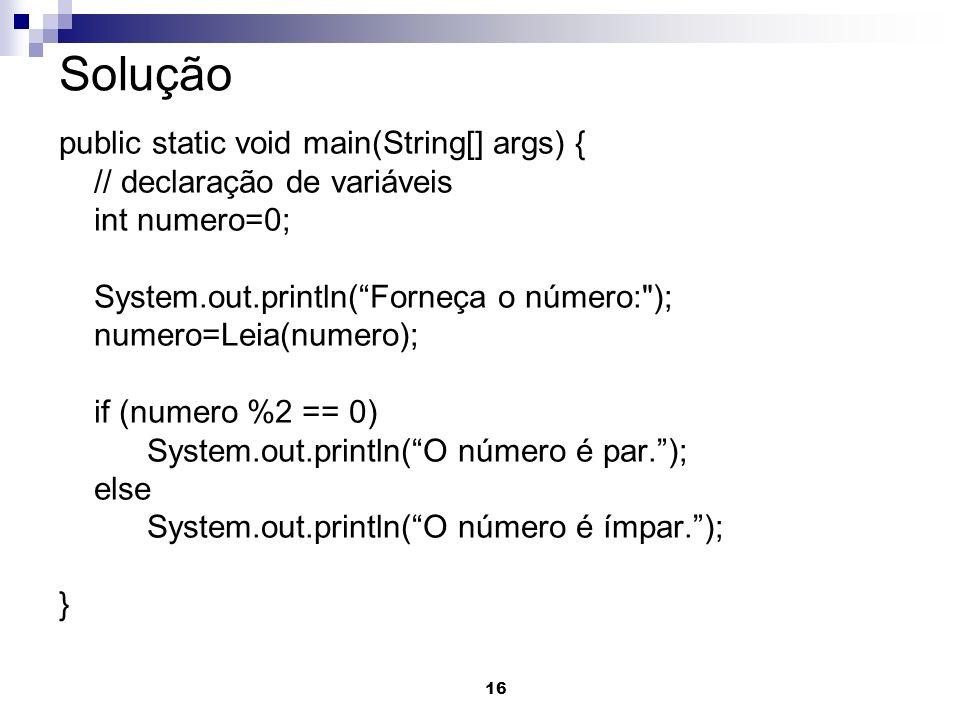 Solução public static void main(String[] args) {